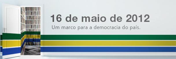 16 de maio de 2012 - Um marco para democracia do país