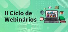 II Ciclo de Webinários