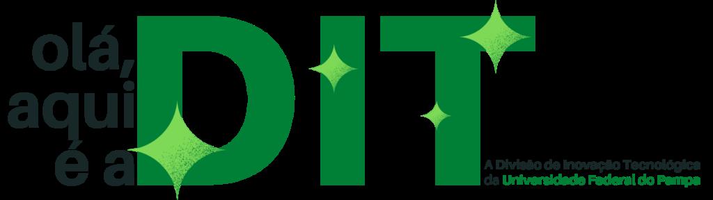 Olá, aqui é a DIT. A Divisão de Inovação Tecnológica da Universidade Federal do Pampa.